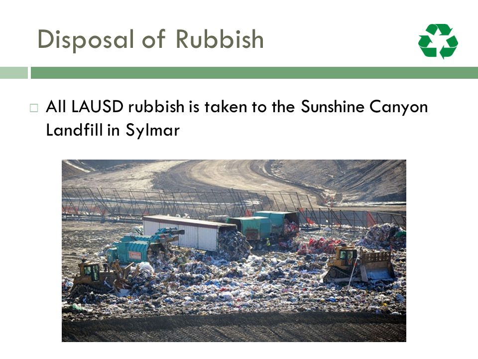 Disposal of Rubbish All LAUSD rubbish is taken to the Sunshine Canyon Landfill in Sylmar