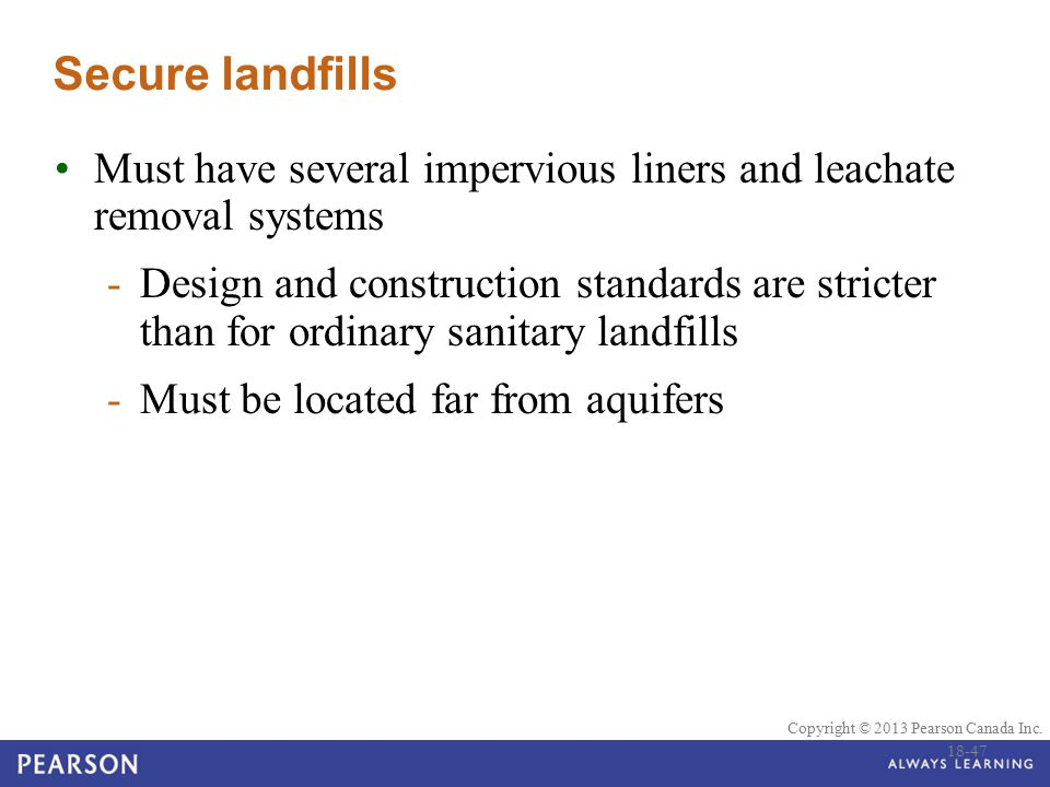 Secure landfills Must have several impervious liners and leachate removal systems.