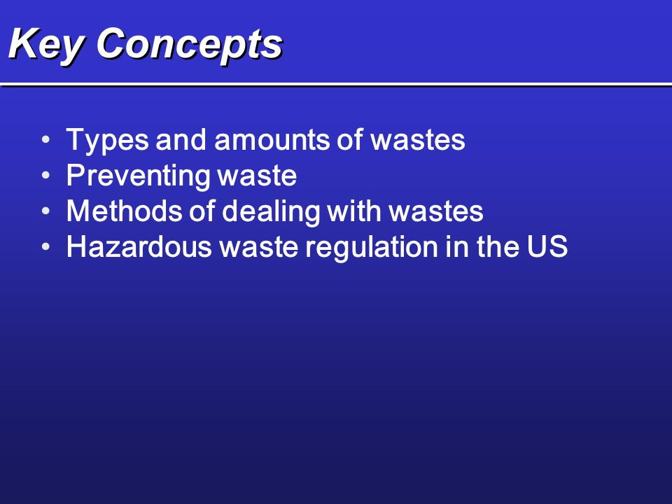 Key Concepts Types and amounts of wastes Preventing waste