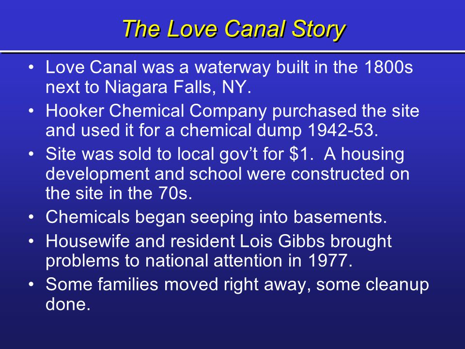 The Love Canal Story Love Canal was a waterway built in the 1800s next to Niagara Falls, NY.
