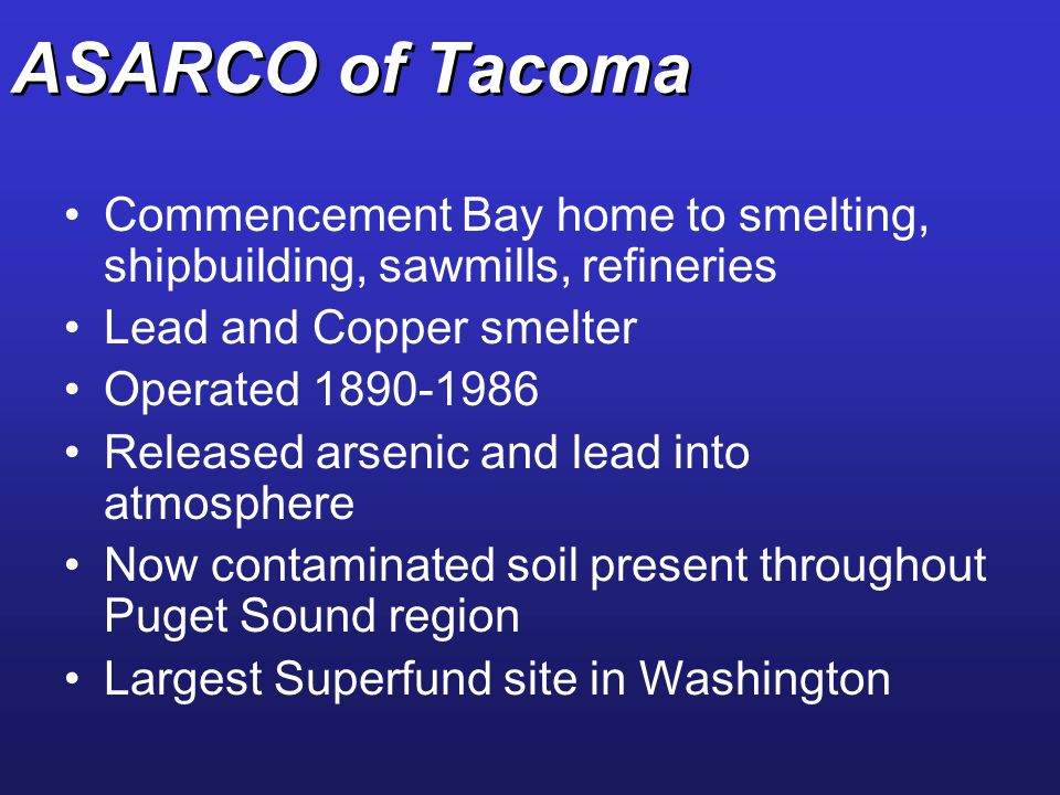 ASARCO of Tacoma Commencement Bay home to smelting, shipbuilding, sawmills, refineries. Lead and Copper smelter.