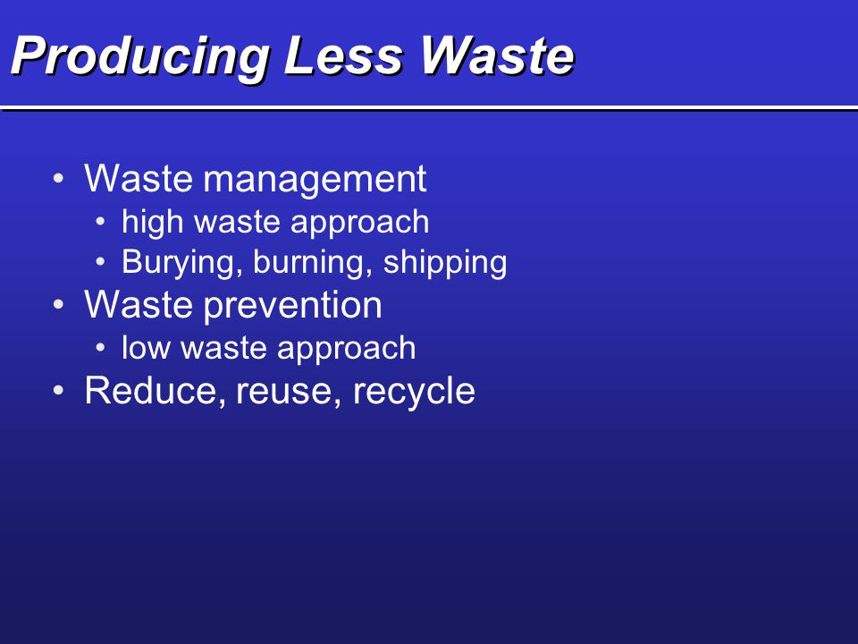 Producing Less Waste Waste management Waste prevention