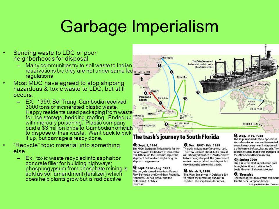 Garbage Imperialism Sending waste to LDC or poor neighborhoods for disposal.