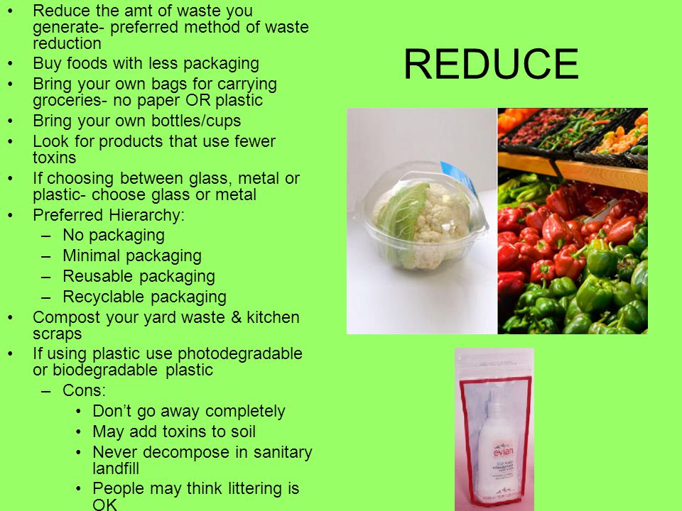Reduce the amt of waste you generate- preferred method of waste reduction