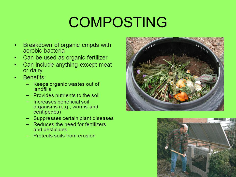 COMPOSTING Breakdown of organic cmpds with aerobic bacteria