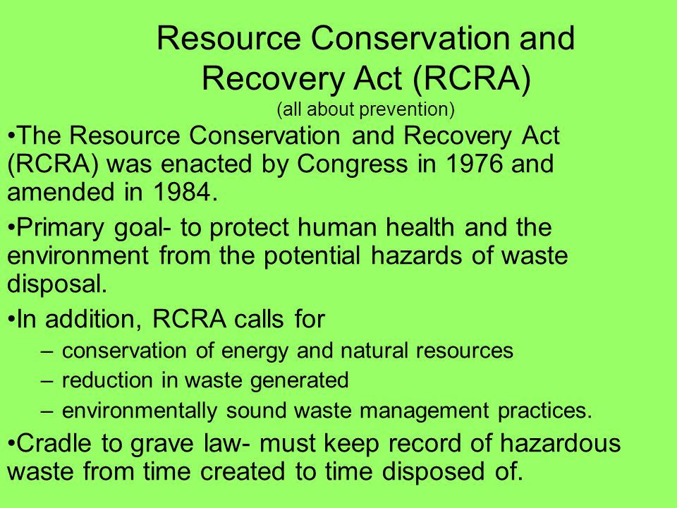 Resource Conservation and Recovery Act (RCRA) (all about prevention)