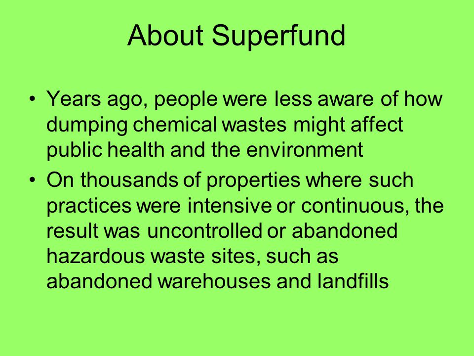 About Superfund Years ago, people were less aware of how dumping chemical wastes might affect public health and the environment.