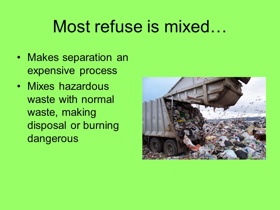 Most refuse is mixed… Makes separation an expensive process