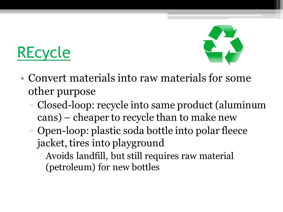 REcycle Convert materials into raw materials for some other purpose
