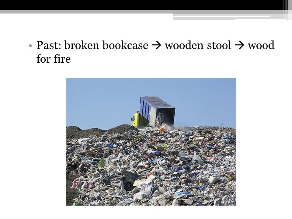 Past: broken bookcase  wooden stool  wood for fire
