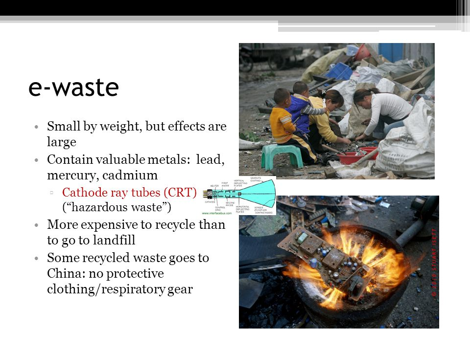 e-waste Small by weight, but effects are large