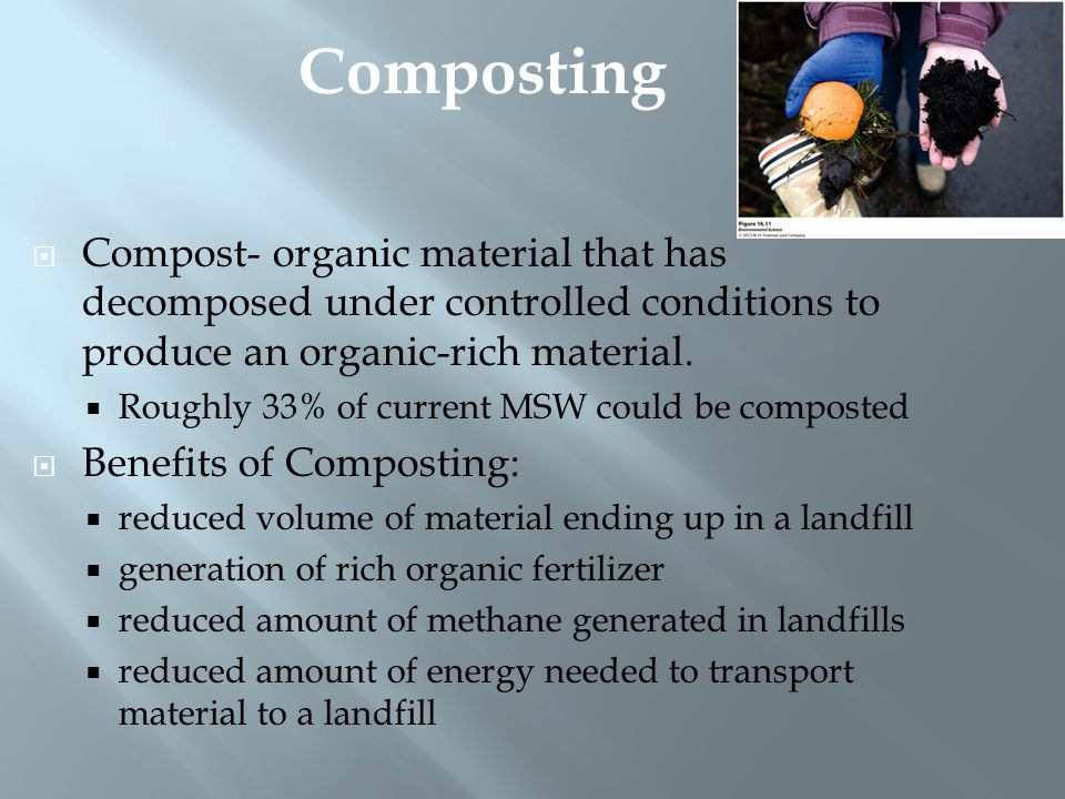 Composting Compost- organic material that has decomposed under controlled conditions to produce an organic-rich material.