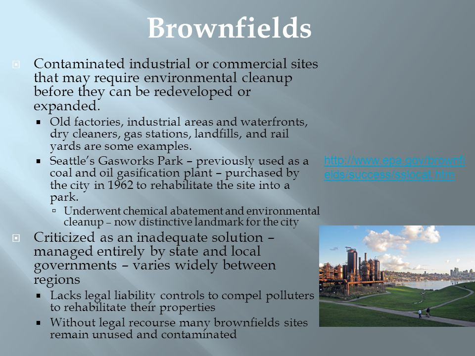 Brownfields Contaminated industrial or commercial sites that may require environmental cleanup before they can be redeveloped or expanded.