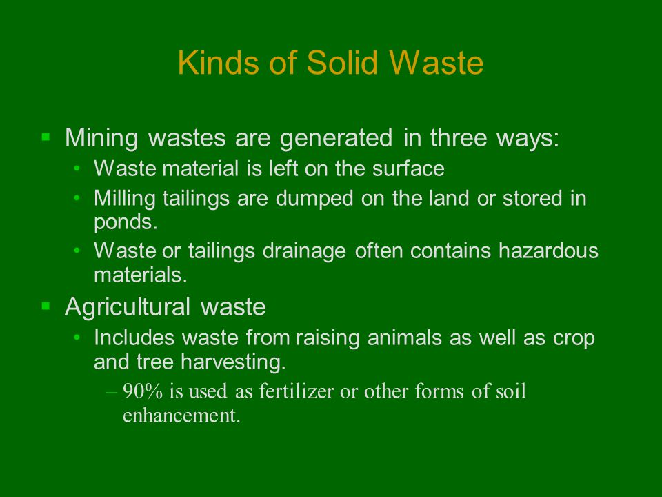 Kinds of Solid Waste Mining wastes are generated in three ways: