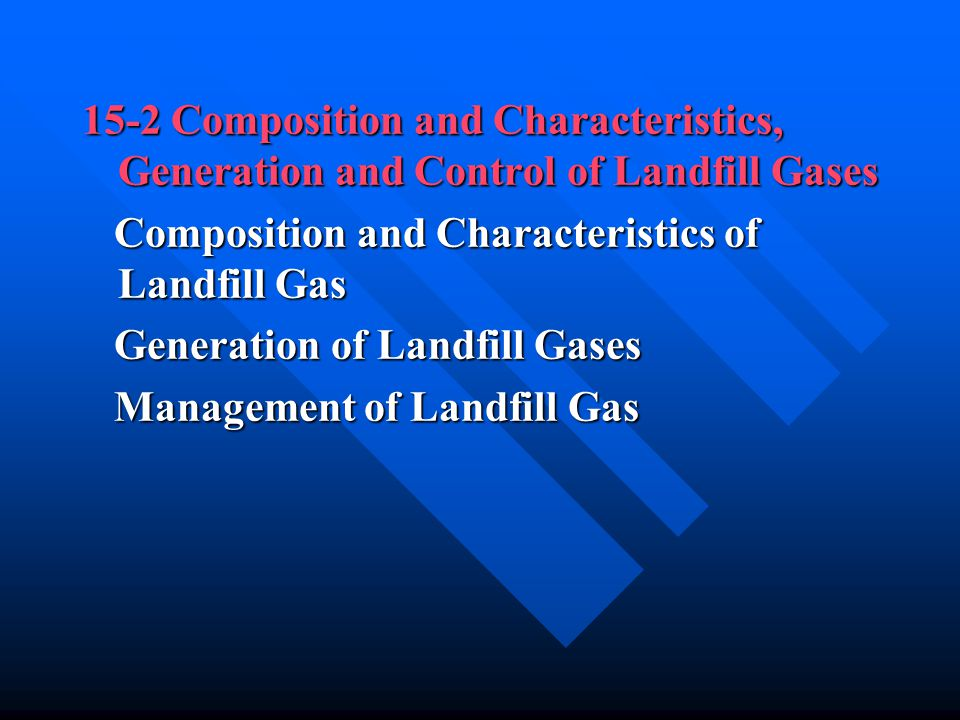 15-2 Composition and Characteristics, Generation and Control of Landfill Gases