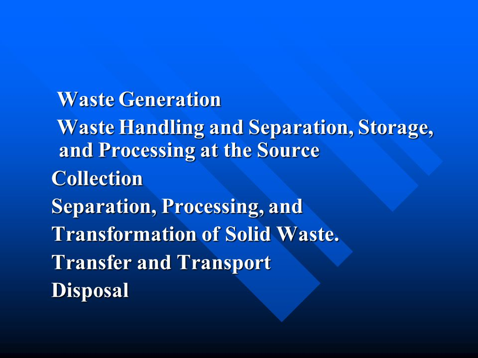 Waste Generation Waste Handling and Separation, Storage, and Processing at the Source. Collection.