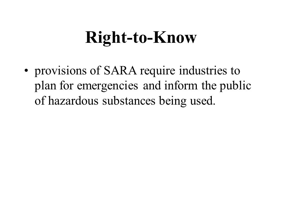 Right-to-Know provisions of SARA require industries to plan for emergencies and inform the public of hazardous substances being used.