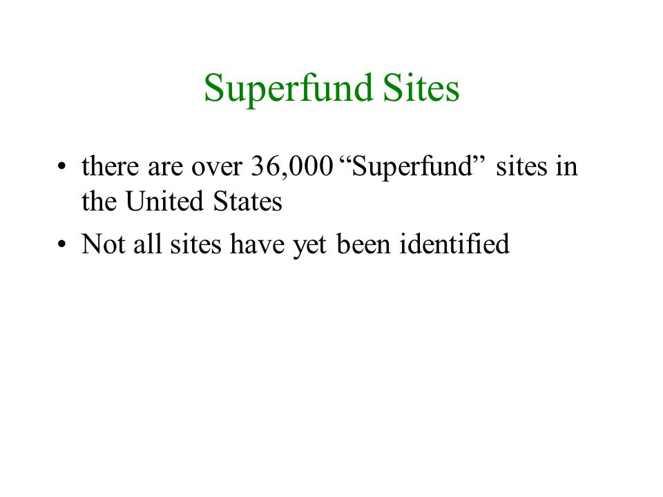 Superfund Sites there are over 36,000 Superfund sites in the United States.