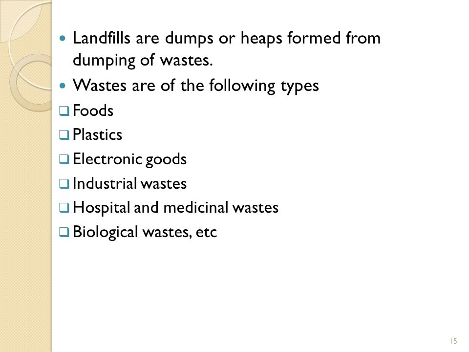 Landfills are dumps or heaps formed from dumping of wastes.