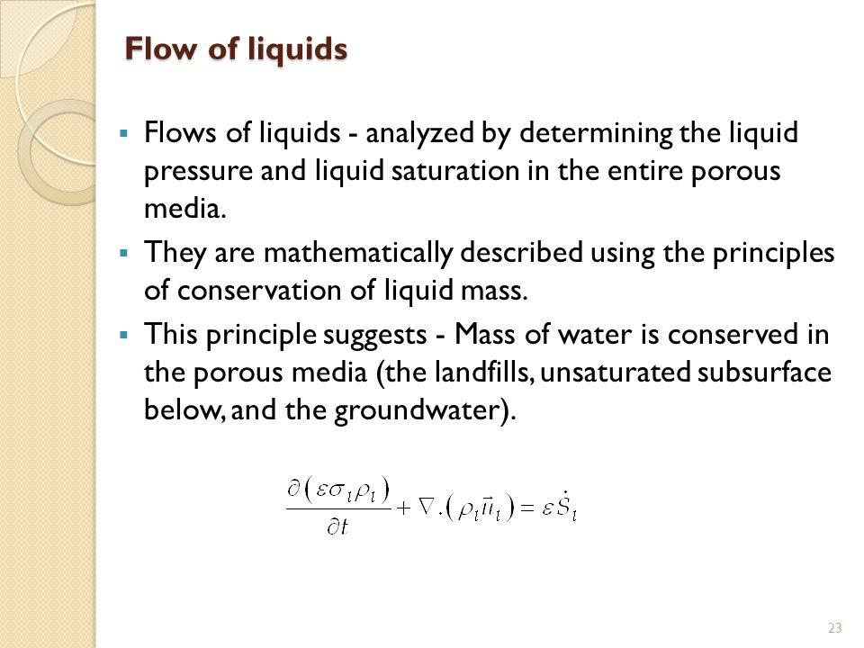 Flow of liquids Flows of liquids - analyzed by determining the liquid pressure and liquid saturation in the entire porous media.