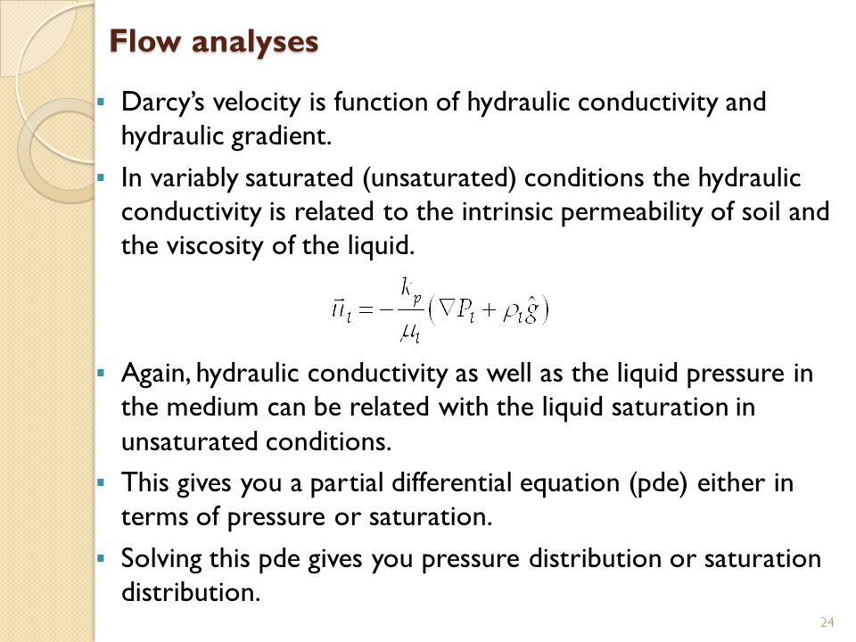 Flow analyses Darcy's velocity is function of hydraulic conductivity and hydraulic gradient.