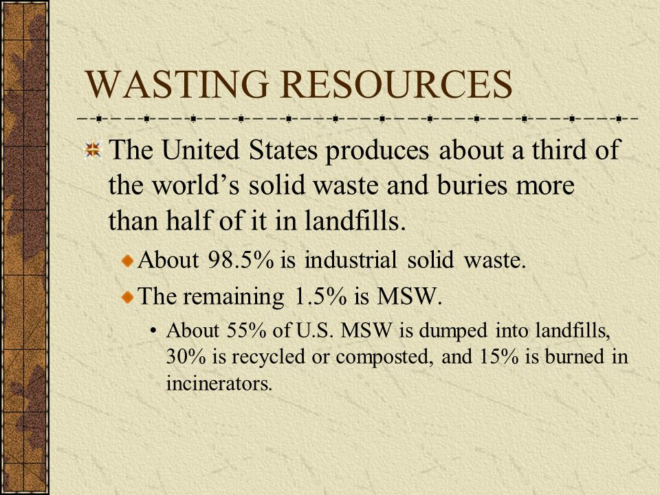 WASTING RESOURCES The United States produces about a third of the world's solid waste and buries more than half of it in landfills.