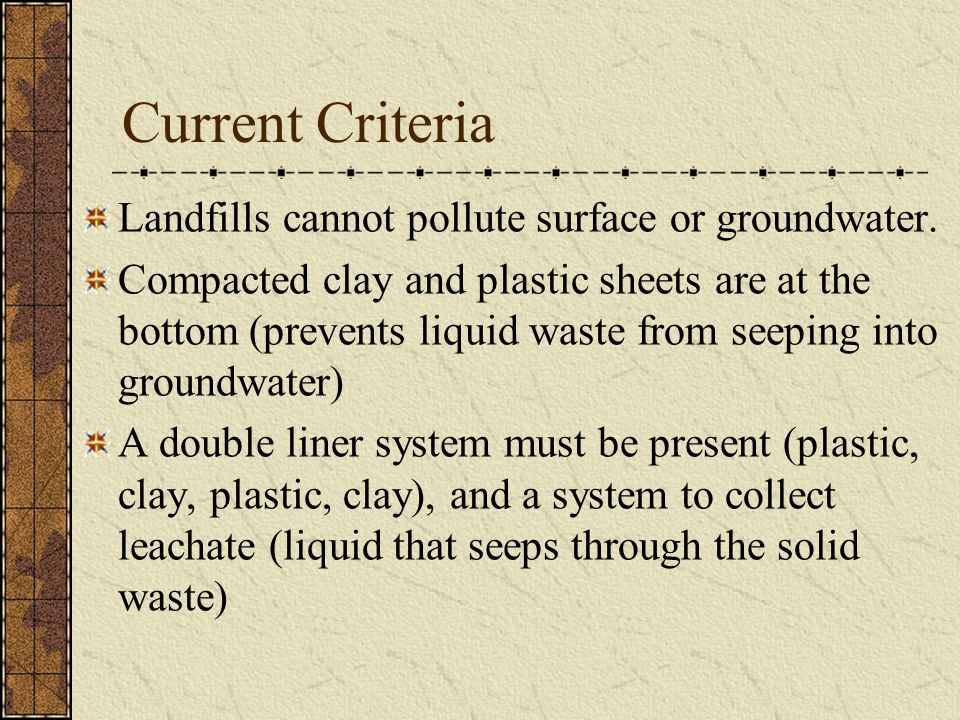 Current Criteria Landfills cannot pollute surface or groundwater.