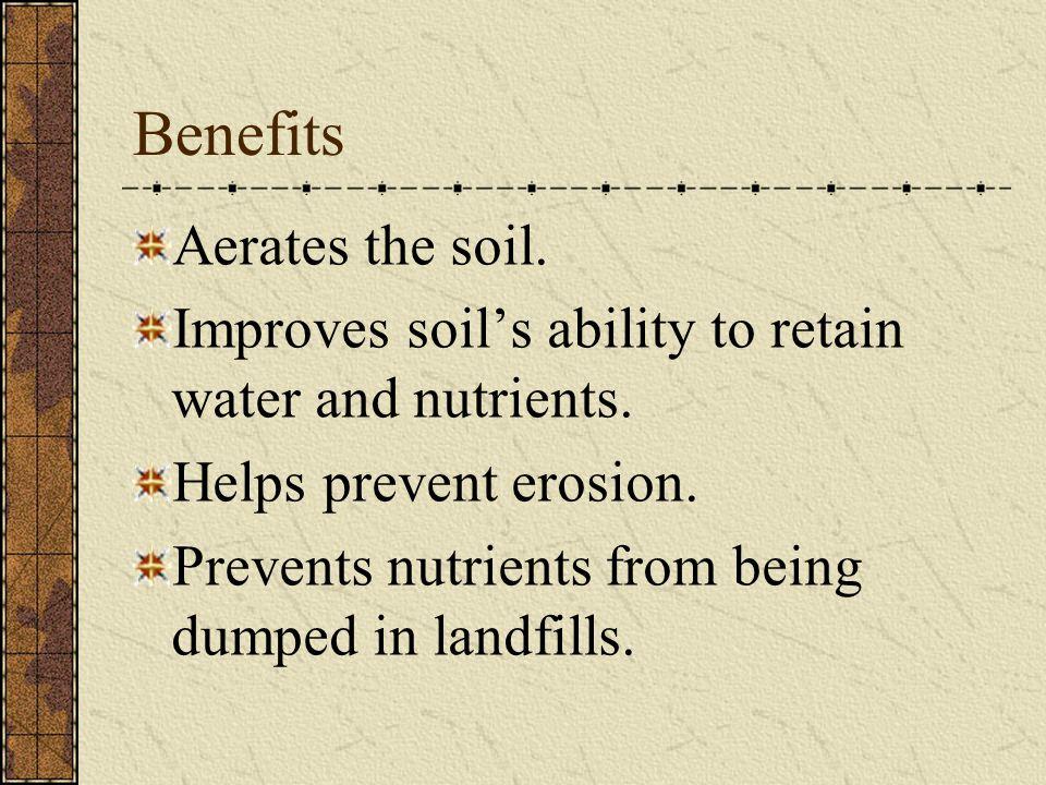Benefits Aerates the soil.