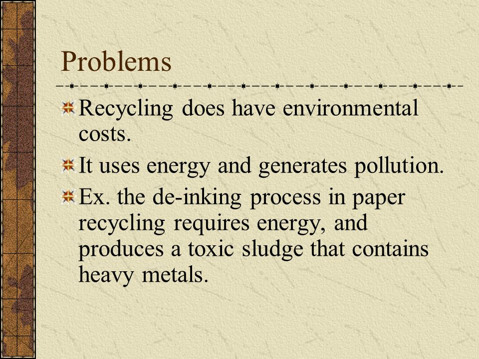 Problems Recycling does have environmental costs.