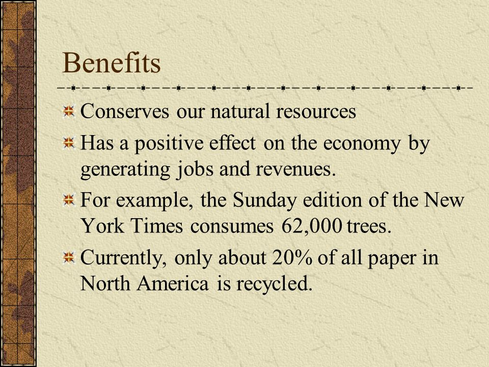 Benefits Conserves our natural resources