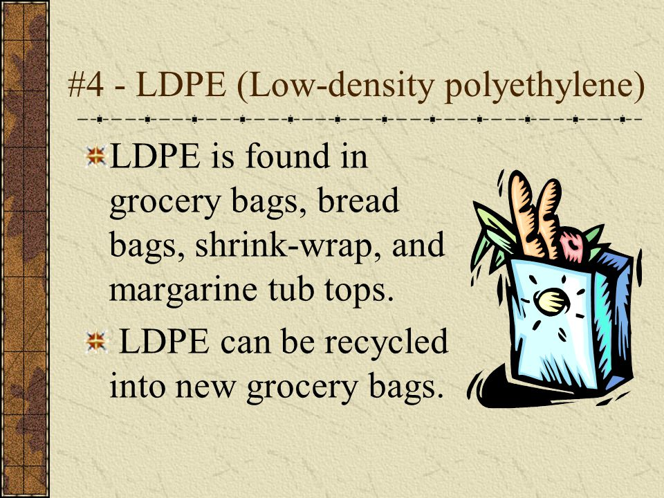 #4 - LDPE (Low-density polyethylene)