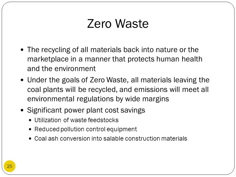 Zero Waste The recycling of all materials back into nature or the marketplace in a manner that protects human health and the environment.