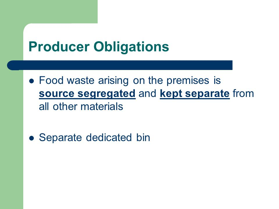 Producer Obligations Food waste arising on the premises is source segregated and kept separate from all other materials.