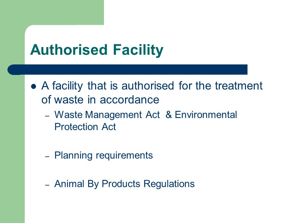 Authorised Facility A facility that is authorised for the treatment of waste in accordance. Waste Management Act & Environmental Protection Act.