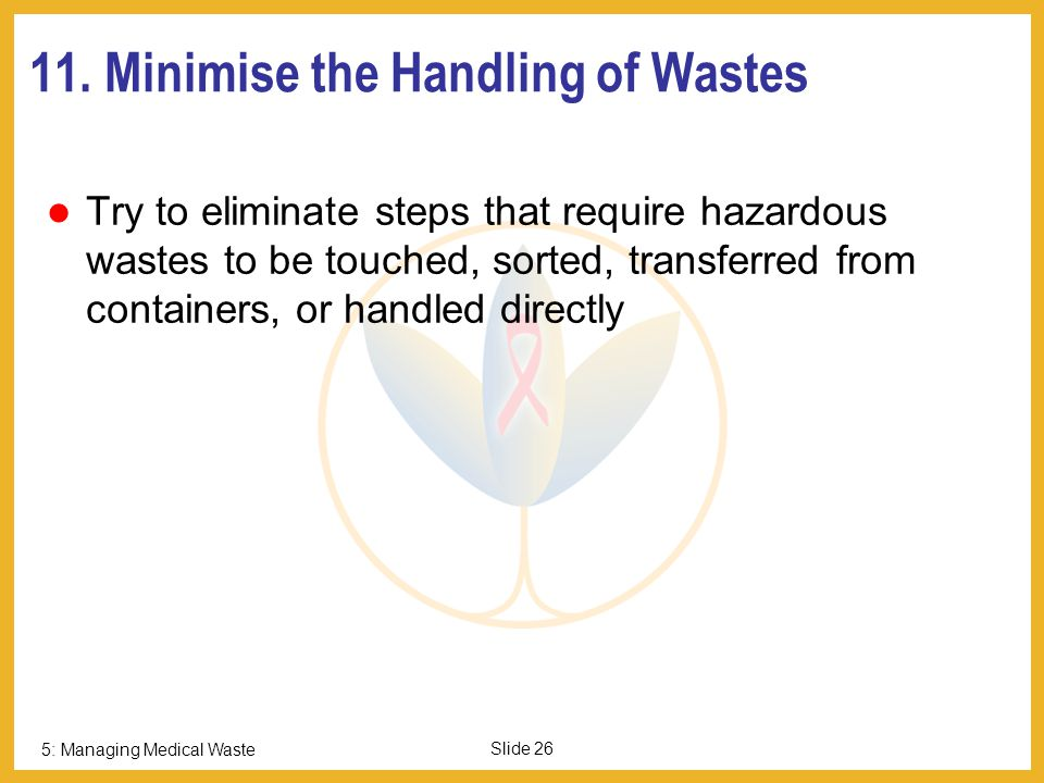 11. Minimise the Handling of Wastes