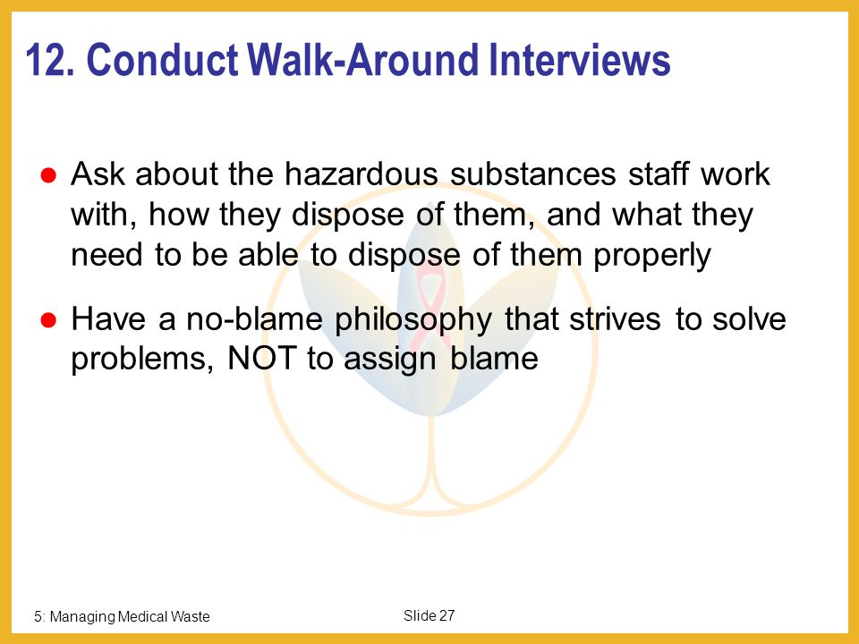 12. Conduct Walk-Around Interviews