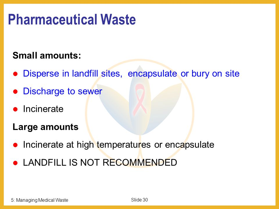 Pharmaceutical Waste Small amounts: