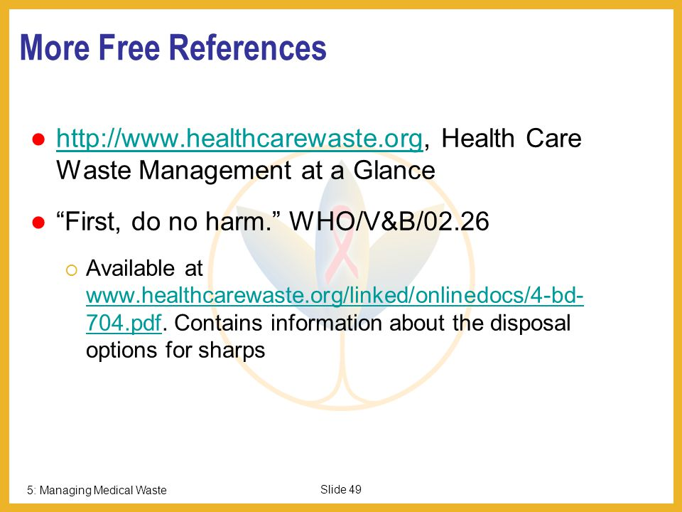 More Free References 49. http://www.healthcarewaste.org, Health Care Waste Management at a Glance.