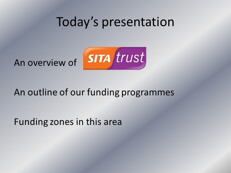 Today's presentation An overview of An outline of our funding programmes Funding zones in this area