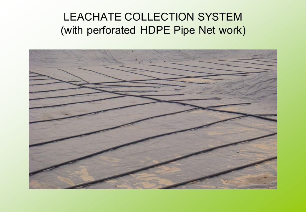 LEACHATE COLLECTION SYSTEM (with perforated HDPE Pipe Net work)