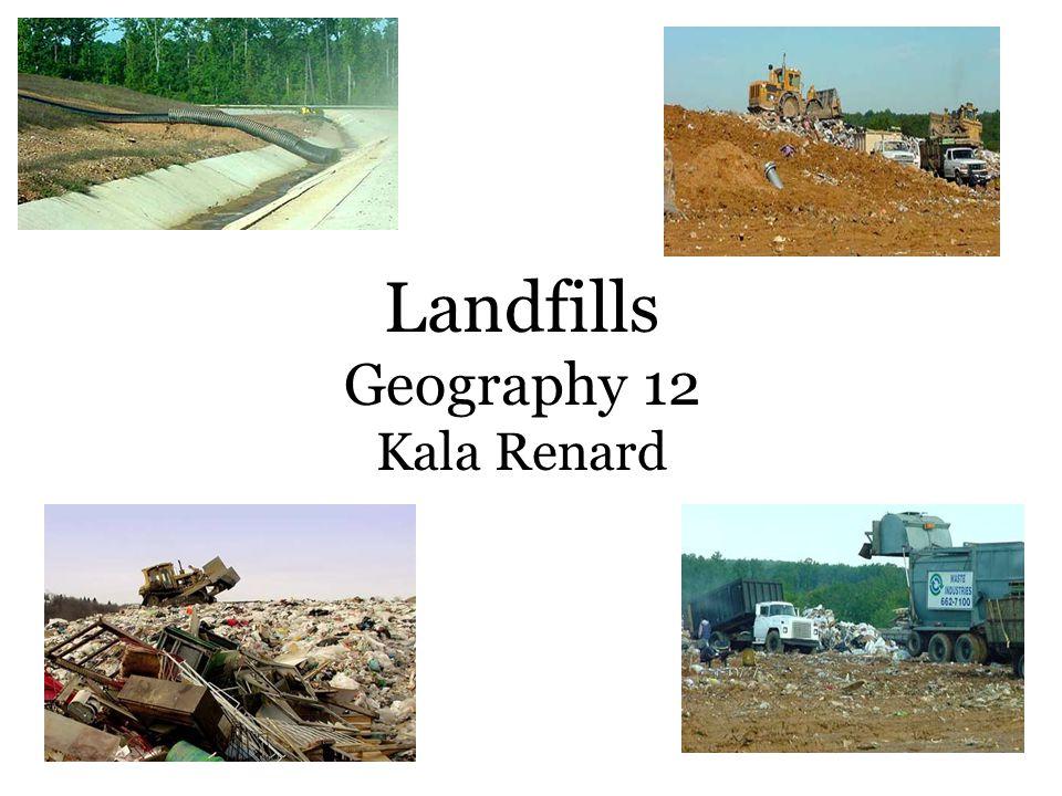 Landfills Geography 12 Kala Renard