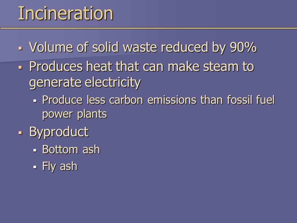 Incineration Volume of solid waste reduced by 90%