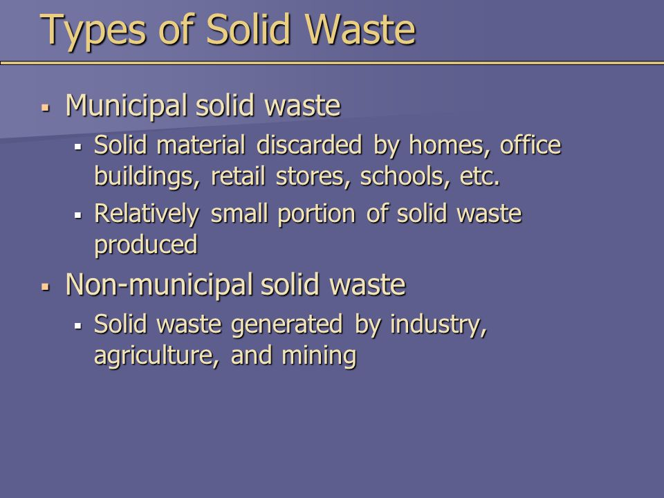 Types of Solid Waste Municipal solid waste Non-municipal solid waste