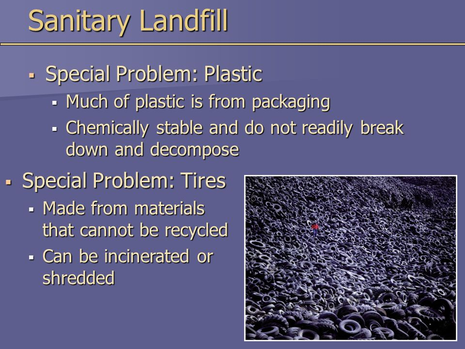 Sanitary Landfill Special Problem: Plastic Special Problem: Tires