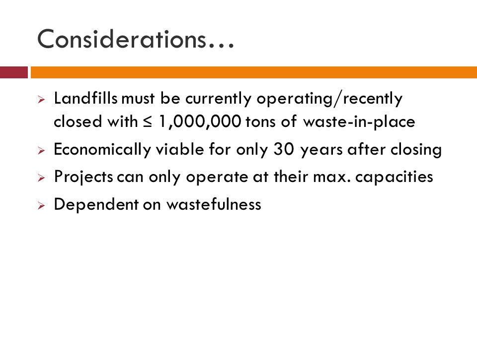 Considerations… Landfills must be currently operating/recently closed with ≤ 1,000,000 tons of waste-in-place.