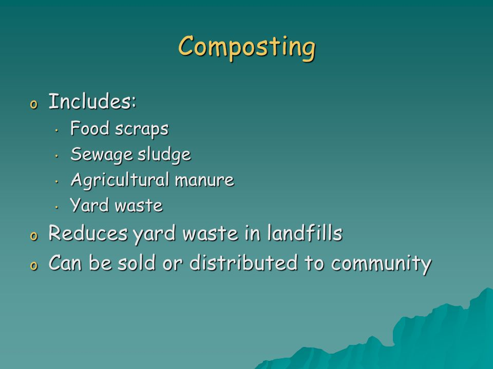 Composting Includes: Reduces yard waste in landfills