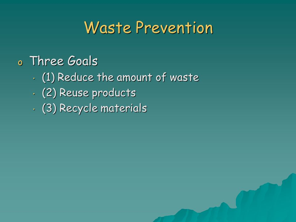 Waste Prevention Three Goals (1) Reduce the amount of waste