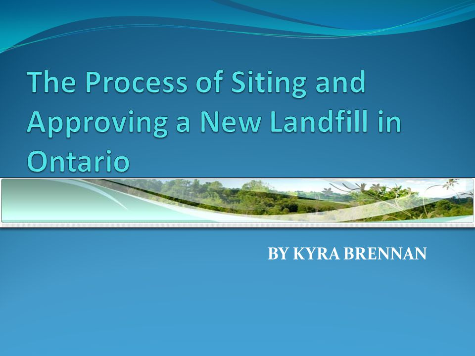 The Process of Siting and Approving a New Landfill in Ontario