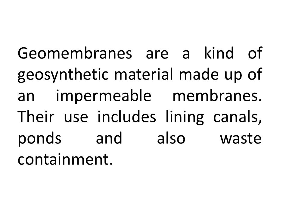 Geomembranes are a kind of geosynthetic material made up of an impermeable membranes.