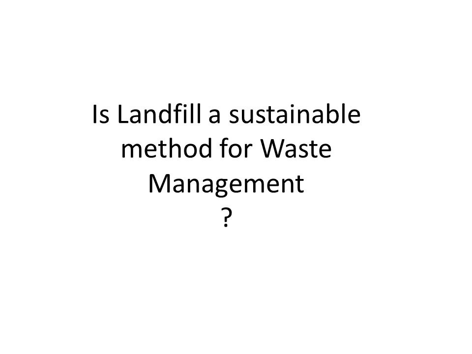 Is Landfill a sustainable method for Waste Management